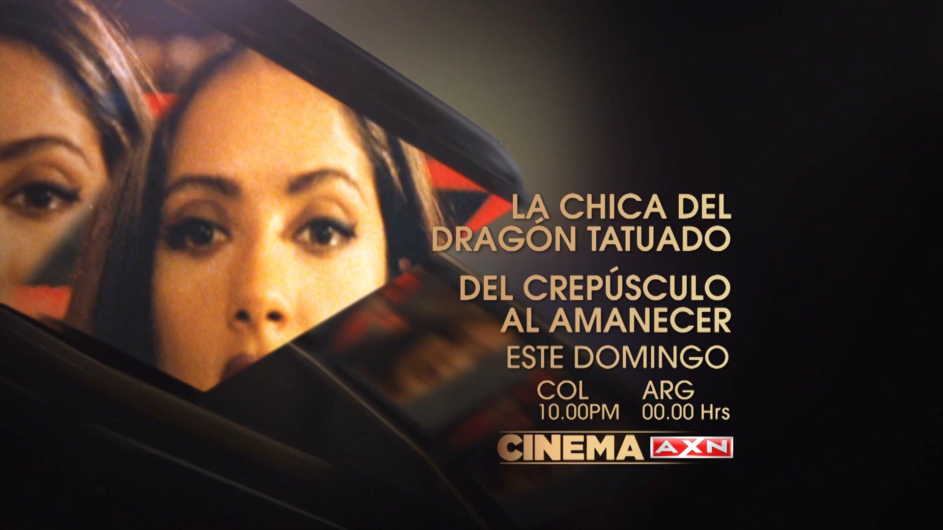 CINEMA AXN – CAP DOBLE – LA CHICA DEL DRAGON TATUADO – DEL CREPUSCULO AL AMANECER